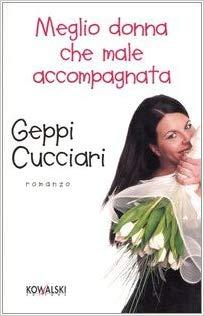 Fig. 1 Copertina del romanzo di Geppi Cucciari, Meglio donna che male accompagnata, Kowalski, 2006