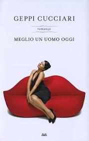 Fig. 2 Copertina del romanzo di Geppi Cucciari, Meglio un uomo oggi, Milano, Mondadori, 2009