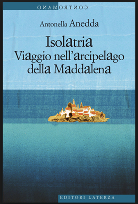 Antonella Anedda, Isolatria. Viaggio nell'arcipelago della Maddalena, Roma, Laterza, 2013, copertina