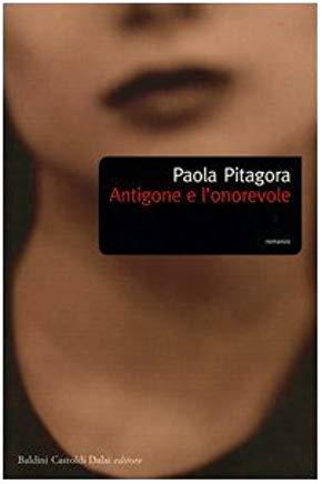 Fig. 6 Copertina del libro di Paola Pitagora Antigone e l'onorevole, Milano, Baldini Castoldi Dalai, 2003