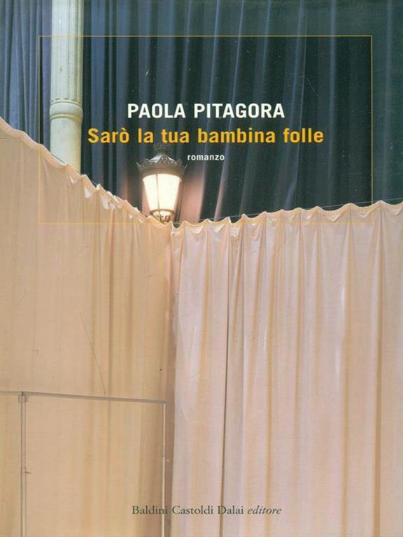 Fig. 7 Copertina del libro di Paola Pitagora Sarò la tua bambina folle, Milano, Baldini Castoldi Dalai, 2006