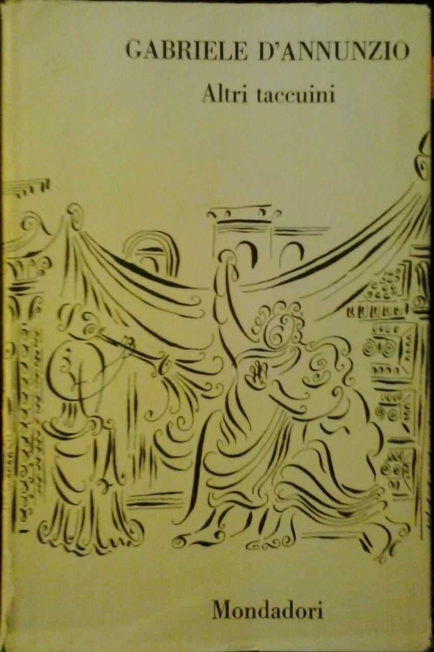 Copertina della fondamentale edizione di Gabriele d'Annunzio, Altri taccuini, a cura di Enrica Bianchetti, Milano, Mondadori, 1976