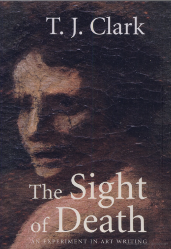 Front cover of T. J. Clark, The Sight of Death. An Experiment in Art Writing, New Haven and London, Yale University Press, 2006