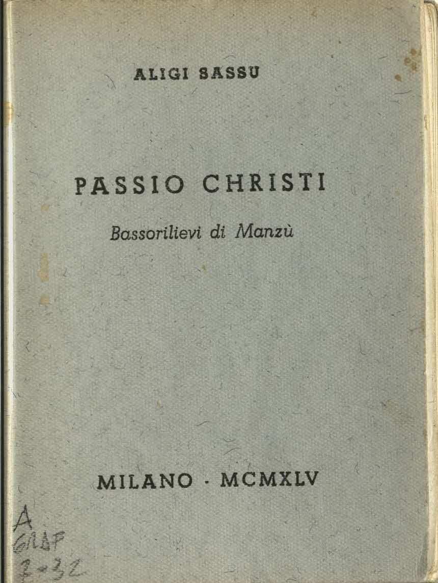 Passio Christi. Bassorilievi di Manzù, copertina di A. Sassu, Milano, All'Insegna del Pesce d'Oro, 1945