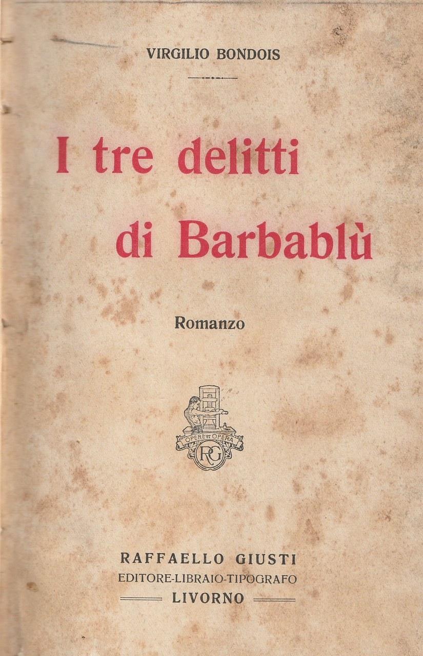 Fig. 1 Frontespizio di Virgilio Bondois, I tre delitti di Barbablù, Livorno, Giusti, 1921.