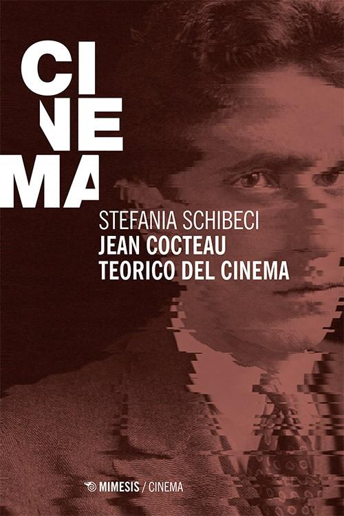 Copertina de Jean Cocteau. Teorico del cinema, Stefania Schibeci, Mimesis, 2018