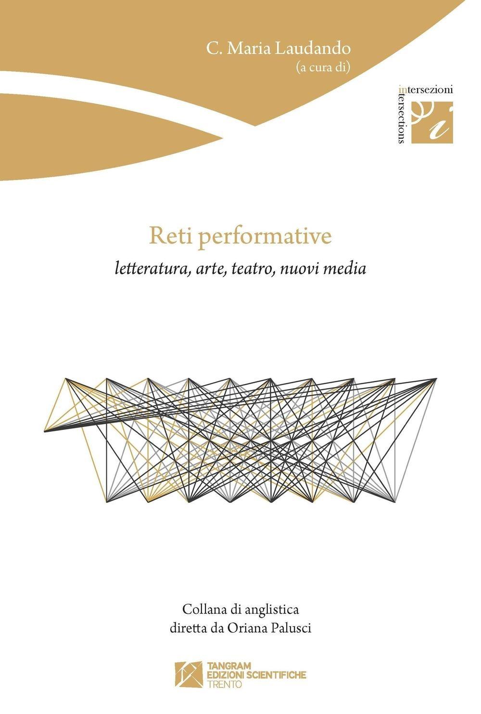copertina di Reti performative. Letteratura, arte, teatro, nuovi media, Tangram Edizioni Scientifiche, 2015