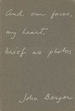 John Berger, And Our Faces, My Heart, Brief as Photos, 1984
