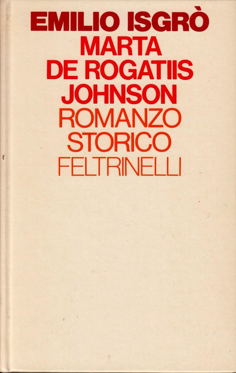 Marta de Rogatiis Johnson. Romanzo storico, Milano, Feltrinelli, 1978